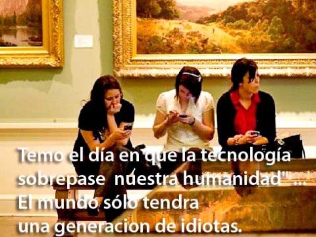 La tecnología sin sabiduría embrutece al hombre